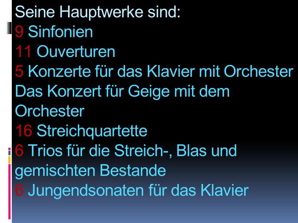 Seine Hauptwerke sind: 9 Sinfonien 11 Ouverturen 5 Konzerte für das Klavier mit Orchester Das Konzert für Geige mit dem Orchester 16 Streichquartette