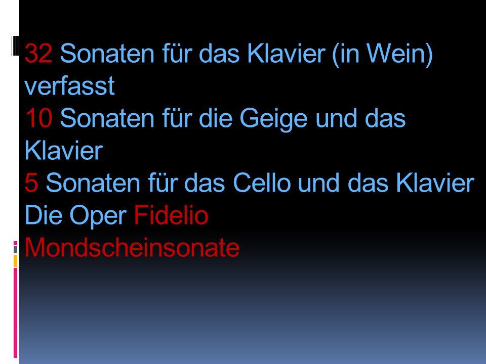 32 Sonaten für das Klavier (in Wein) verfasst 10 Sonaten für die Geige und das Klavier 5 Sonaten für das Cello und das Klavier Die Oper Fidelio Mondsc
