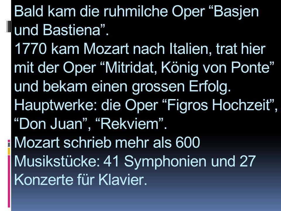 """Bald kam die ruhmilche Oper """"Basjen und Bastiena"""". 1770 kam Mozart nach Italien, trat hier mit der Oper """"Mitridat, König von Ponte"""" und bekam einen gr"""