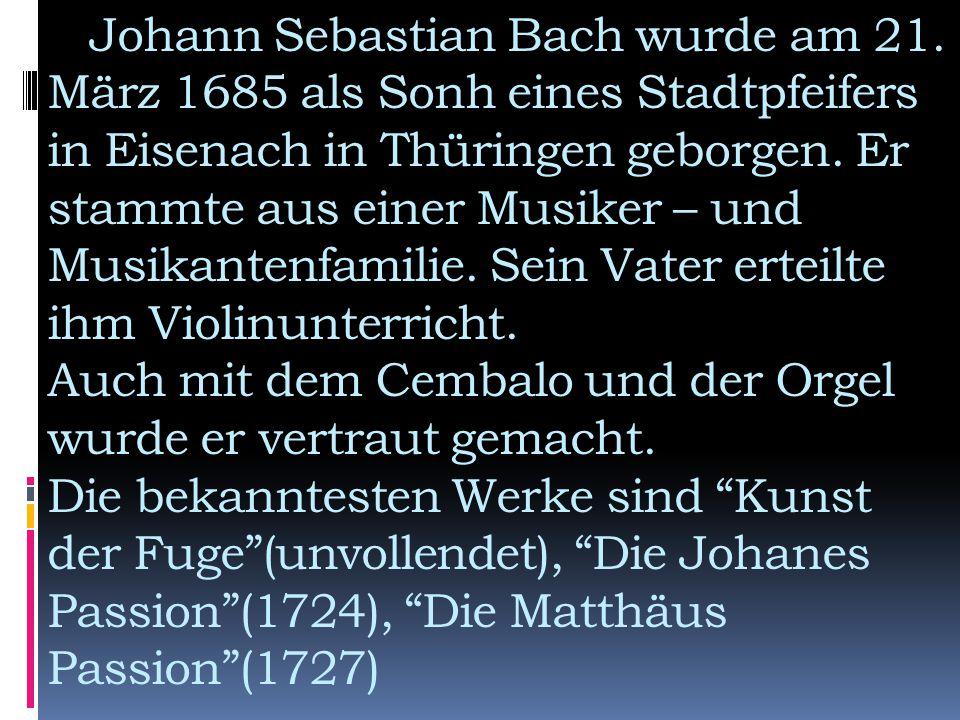 J.S.Bach gild als einer der grössten deutschen Komponisten.
