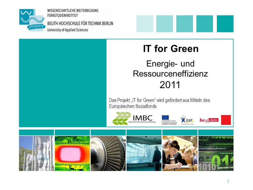 """1 Energie- und Ressourceneffizienz 2011 Das Projekt """"IT for Green wird gefördert aus Mitteln des Europäischen Sozialfonds."""