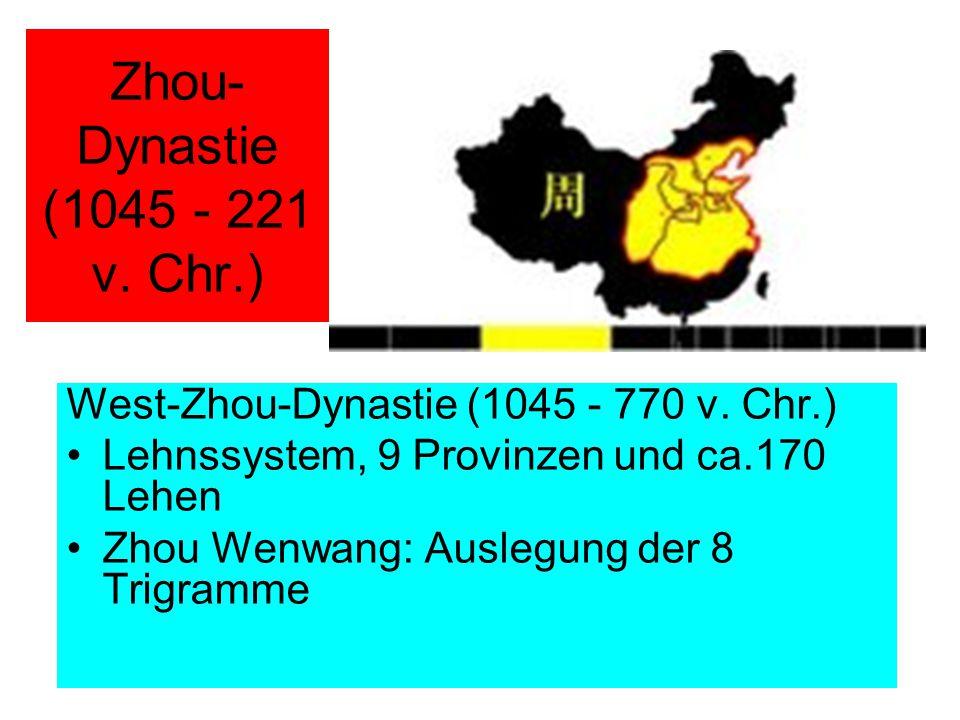 Zhou- Dynastie (1045 - 221 v. Chr.) West-Zhou-Dynastie (1045 - 770 v. Chr.) Lehnssystem, 9 Provinzen und ca.170 Lehen Zhou Wenwang: Auslegung der 8 Tr