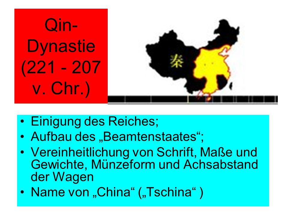 """Qin- Dynastie (221 - 207 v. Chr.) Einigung des Reiches; Aufbau des """"Beamtenstaates""""; Vereinheitlichung von Schrift, Maße und Gewichte, Münzeform und A"""