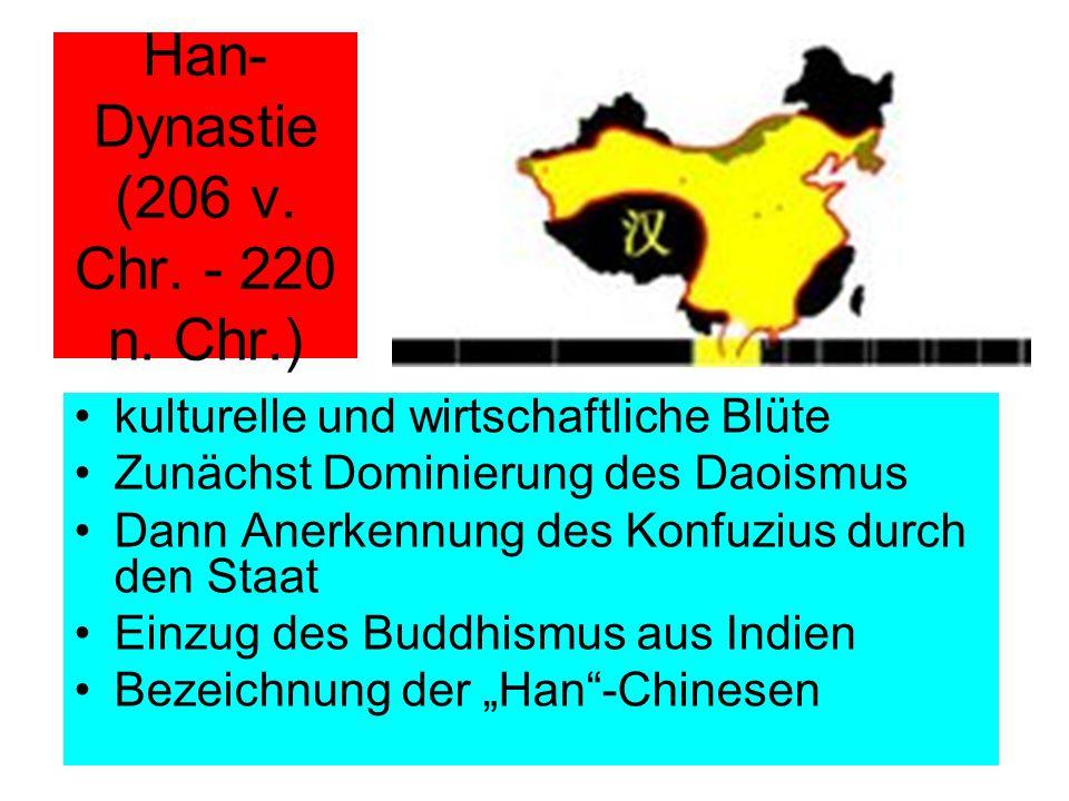 Han- Dynastie (206 v. Chr. - 220 n. Chr.) kulturelle und wirtschaftliche Blüte Zunächst Dominierung des Daoismus Dann Anerkennung des Konfuzius durch
