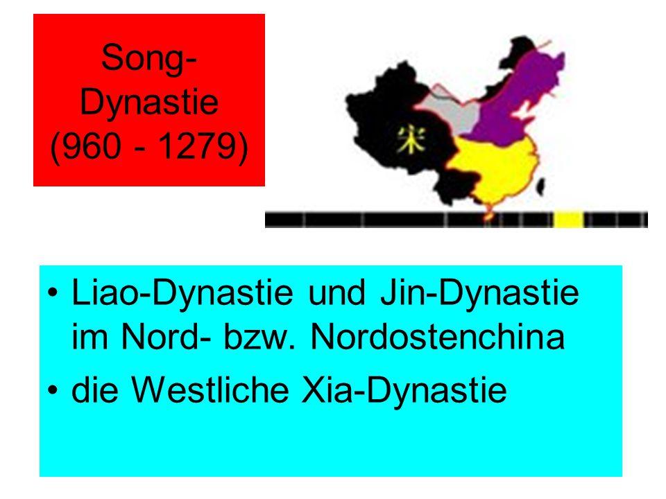 Song- Dynastie (960 - 1279) Liao-Dynastie und Jin-Dynastie im Nord- bzw. Nordostenchina die Westliche Xia-Dynastie