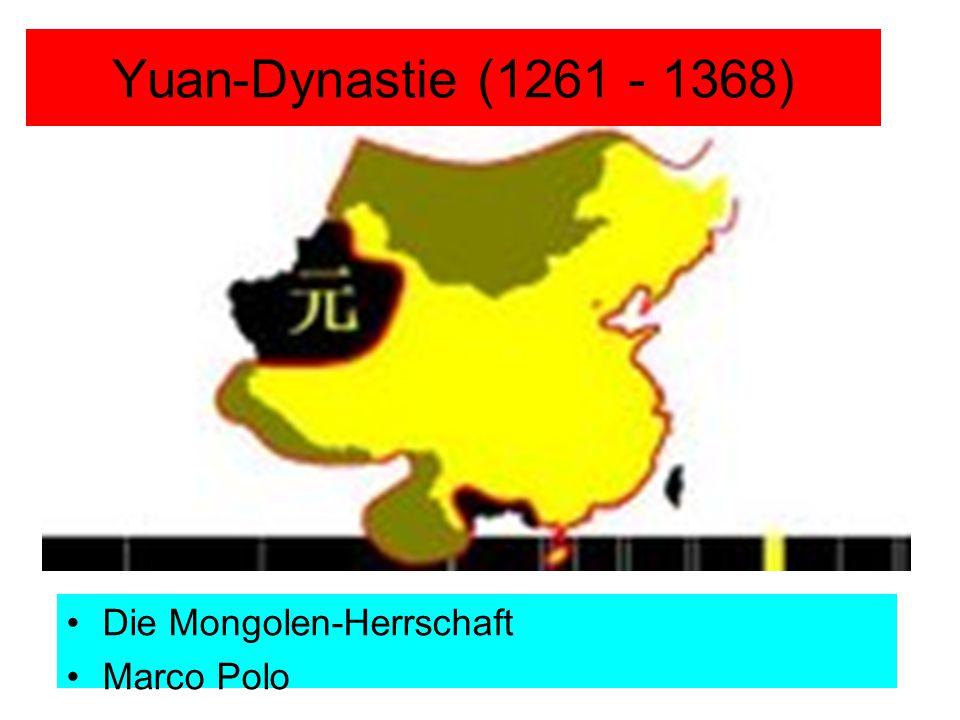 Yuan-Dynastie (1261 - 1368) Die Mongolen-Herrschaft Marco Polo