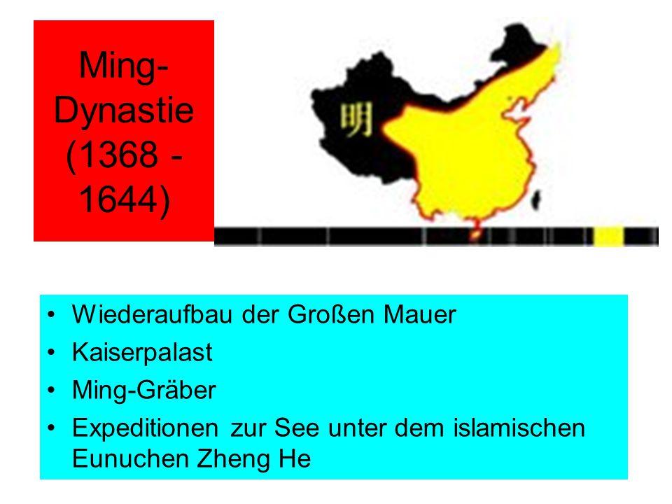 Ming- Dynastie (1368 - 1644) Wiederaufbau der Großen Mauer Kaiserpalast Ming-Gräber Expeditionen zur See unter dem islamischen Eunuchen Zheng He
