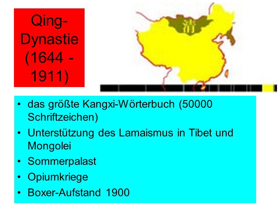 Qing- Dynastie (1644 - 1911) das größte Kangxi-Wörterbuch (50000 Schriftzeichen) Unterstützung des Lamaismus in Tibet und Mongolei Sommerpalast Opiumkriege Boxer-Aufstand 1900