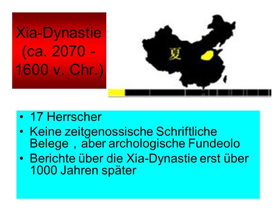 Xia-Dynastie (ca. 2070 - 1600 v. Chr.) 17 Herrscher Keine zeitgenossische Schriftliche Belege , aber archologische Fundeolo Berichte über die Xia-Dyna