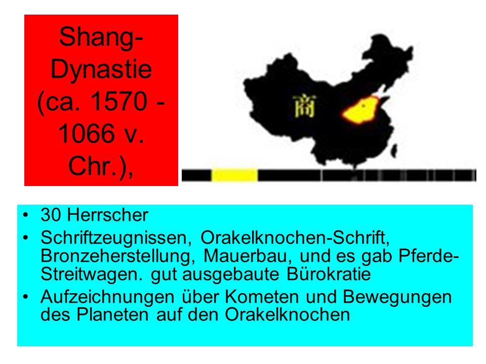 Shang- Dynastie (ca. 1570 - 1066 v. Chr.), 30 Herrscher Schriftzeugnissen, Orakelknochen-Schrift, Bronzeherstellung, Mauerbau, und es gab Pferde- Stre