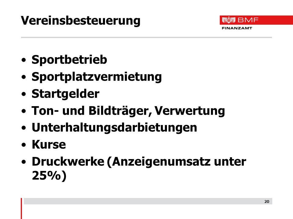 20 Vereinsbesteuerung Sportbetrieb Sportplatzvermietung Startgelder Ton- und Bildträger, Verwertung Unterhaltungsdarbietungen Kurse Druckwerke (Anzeig