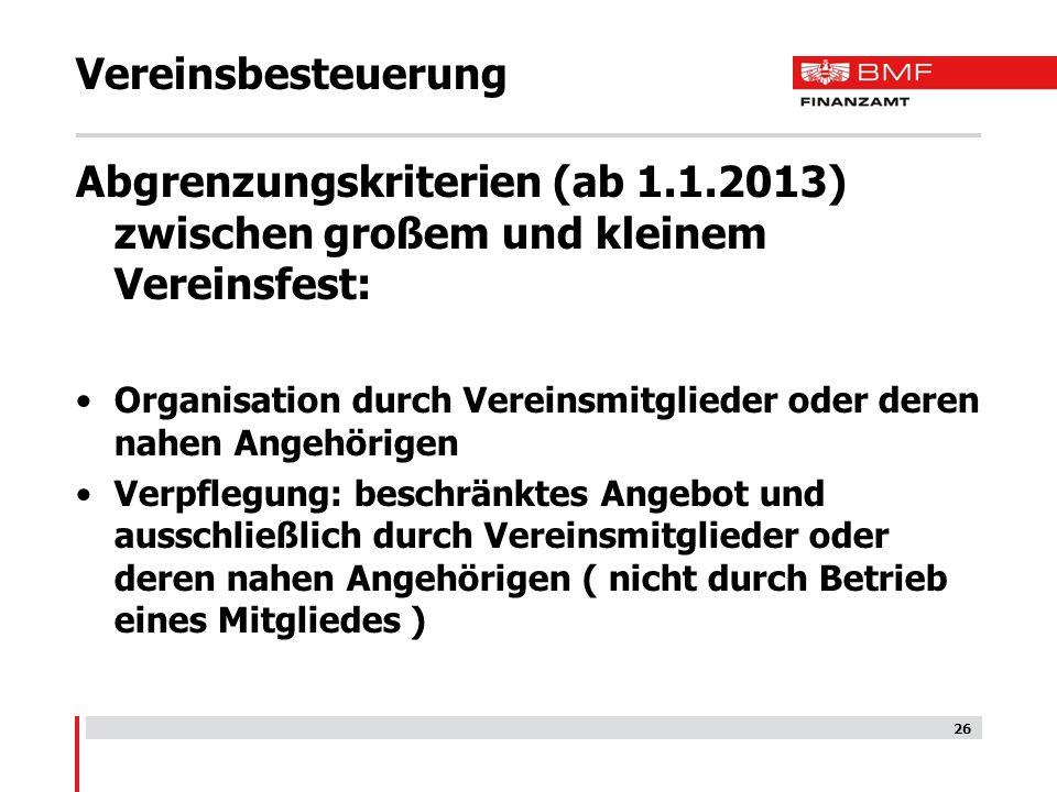 26 Vereinsbesteuerung Abgrenzungskriterien (ab 1.1.2013) zwischen großem und kleinem Vereinsfest: Organisation durch Vereinsmitglieder oder deren nahe