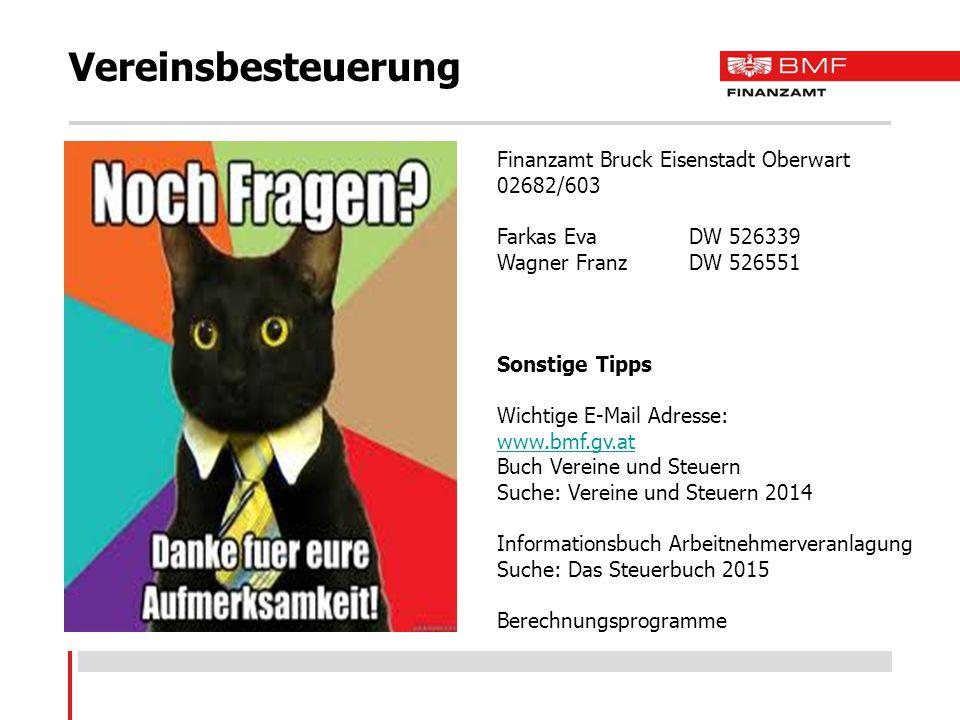 Vereinsbesteuerung Finanzamt Bruck Eisenstadt Oberwart 02682/603 Farkas EvaDW 526339 Wagner FranzDW 526551 Sonstige Tipps Wichtige E-Mail Adresse: www