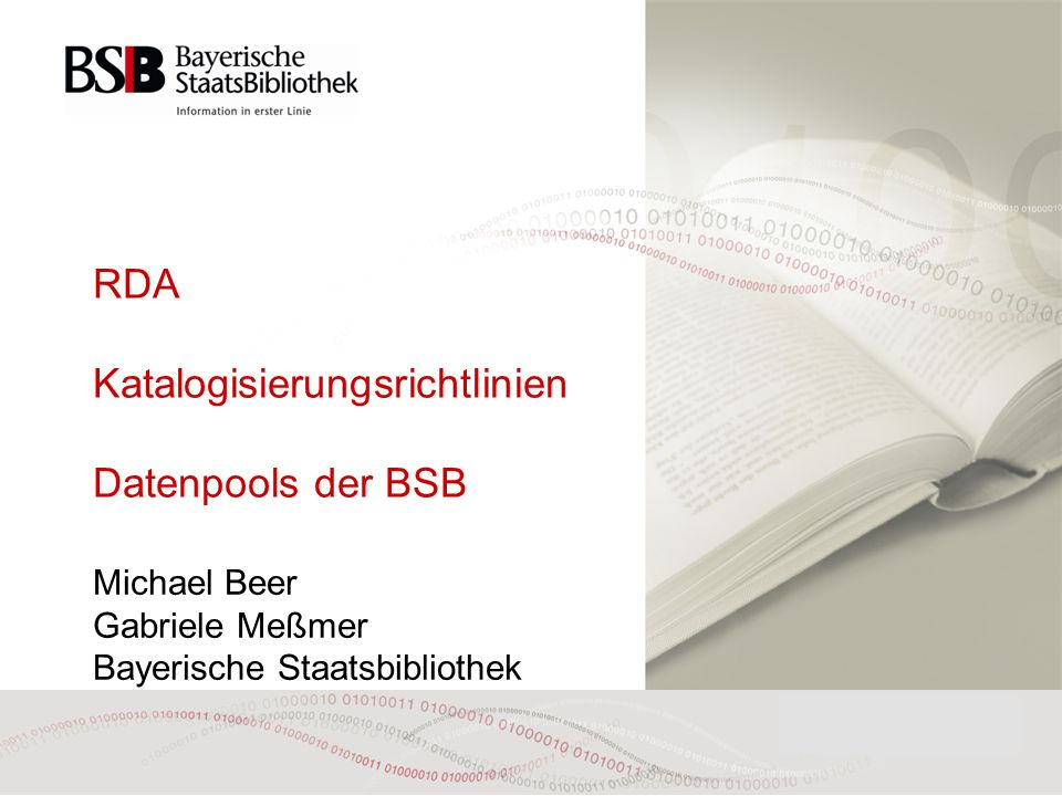 RDA Katalogisierungsrichtlinien Datenpools der BSB Michael Beer Gabriele Meßmer Bayerische Staatsbibliothek