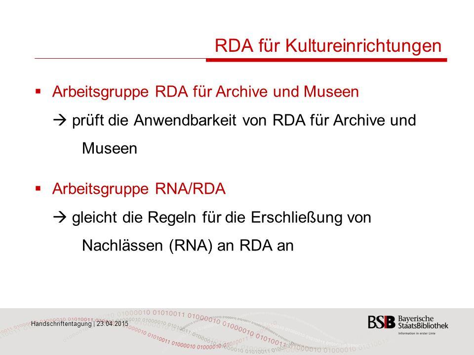 Handschriftentagung | 23.04.2015 RDA für Kultureinrichtungen  Arbeitsgruppe RDA für Archive und Museen  prüft die Anwendbarkeit von RDA für Archive