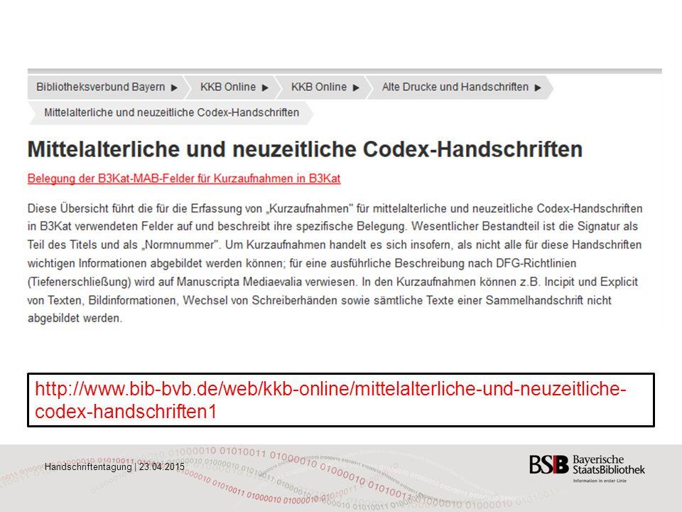 Handschriftentagung | 23.04.2015 http://www.bib-bvb.de/web/kkb-online/mittelalterliche-und-neuzeitliche- codex-handschriften1