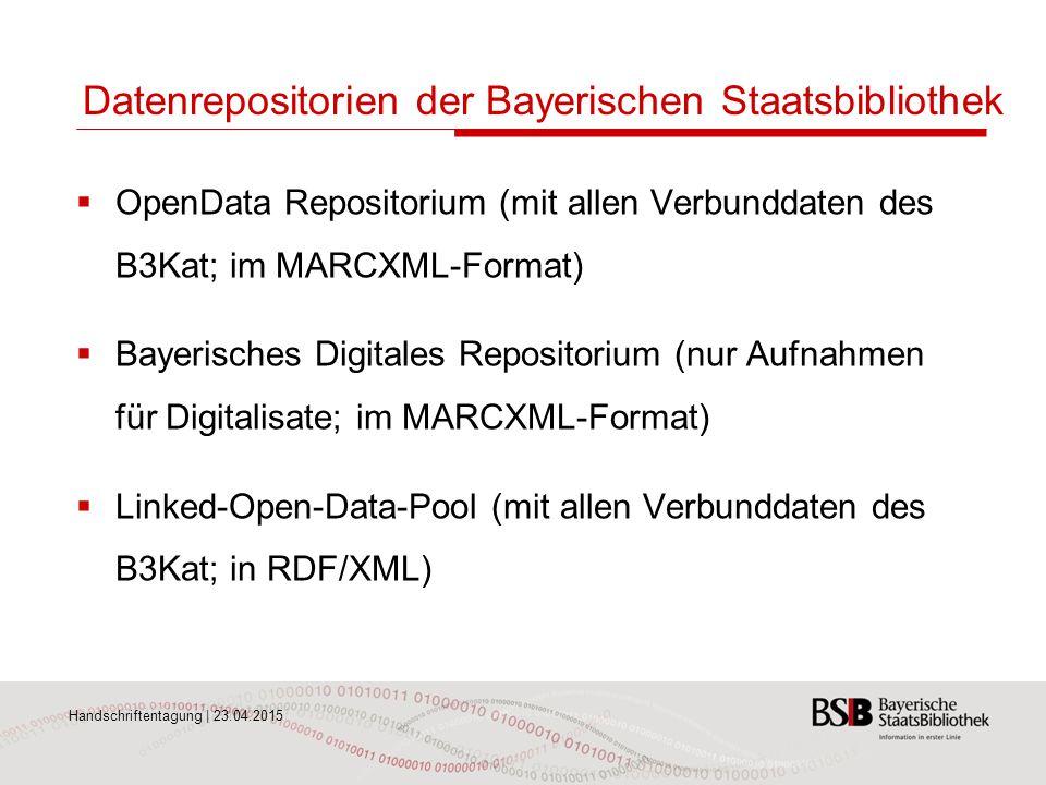Handschriftentagung | 23.04.2015 Datenrepositorien der Bayerischen Staatsbibliothek  OpenData Repositorium (mit allen Verbunddaten des B3Kat; im MARC