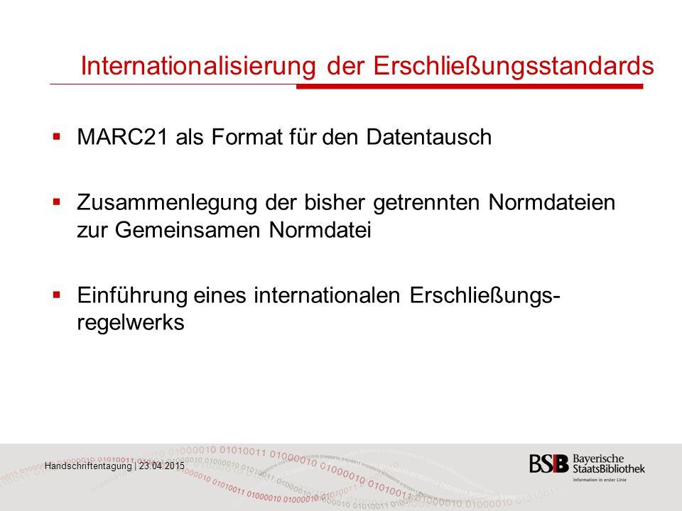 Handschriftentagung | 23.04.2015 Internationalisierung der Erschließungsstandards  MARC21 als Format für den Datentausch  Zusammenlegung der bisher