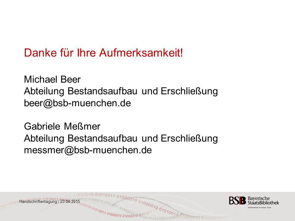 Handschriftentagung | 23.04.2015 Danke für Ihre Aufmerksamkeit! Michael Beer Abteilung Bestandsaufbau und Erschließung beer@bsb-muenchen.de Gabriele M
