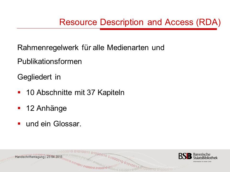 Handschriftentagung | 23.04.2015 Resource Description and Access (RDA) Rahmenregelwerk für alle Medienarten und Publikationsformen Gegliedert in  10