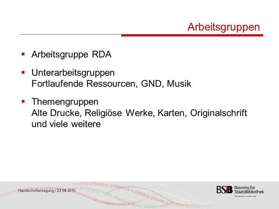 Handschriftentagung | 23.04.2015 Arbeitsgruppen  Arbeitsgruppe RDA  Unterarbeitsgruppen Fortlaufende Ressourcen, GND, Musik  Themengruppen Alte Dru