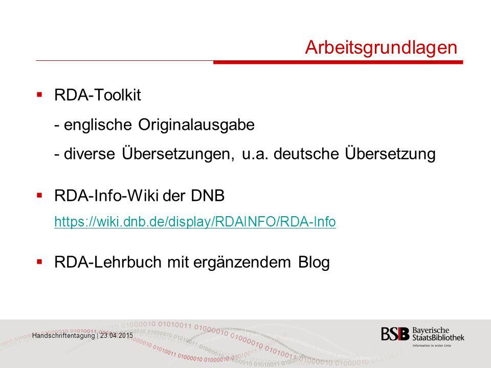 Handschriftentagung | 23.04.2015 Arbeitsgrundlagen  RDA-Toolkit - englische Originalausgabe - diverse Übersetzungen, u.a. deutsche Übersetzung  RDA-