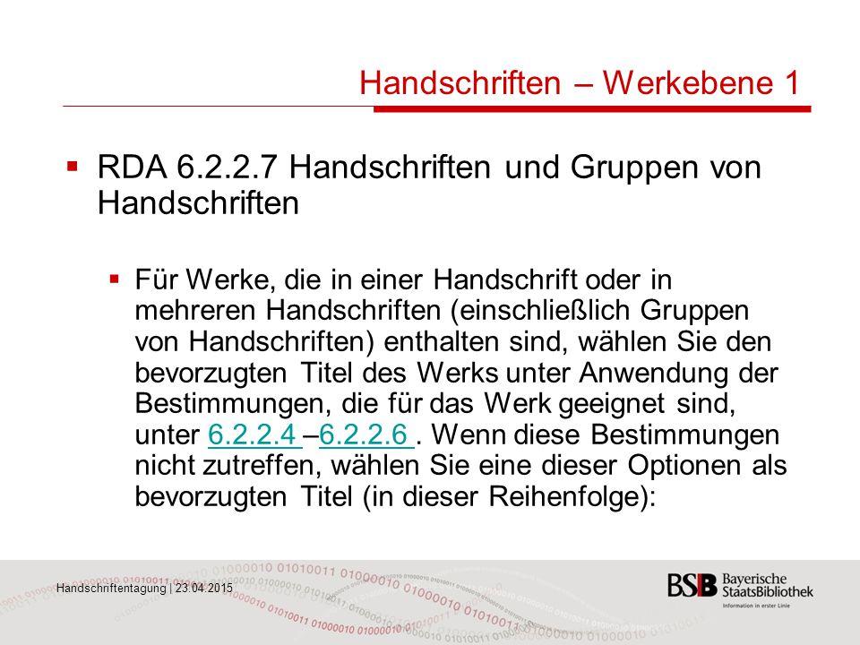 Handschriftentagung | 23.04.2015 Handschriften – Werkebene 1  RDA 6.2.2.7 Handschriften und Gruppen von Handschriften  Für Werke, die in einer Hands