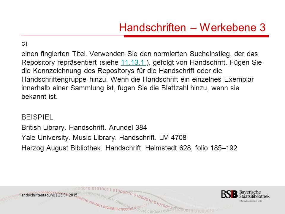 Handschriftentagung | 23.04.2015 Handschriften – Werkebene 3 c) einen fingierten Titel. Verwenden Sie den normierten Sucheinstieg, der das Repository