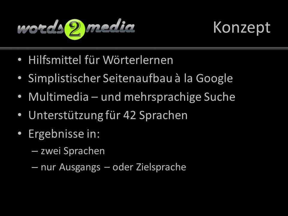 Konzept Hilfsmittel für Wörterlernen Simplistischer Seitenaufbau à la Google Multimedia – und mehrsprachige Suche Unterstützung für 42 Sprachen Ergebnisse in: – zwei Sprachen – nur Ausgangs – oder Zielsprache