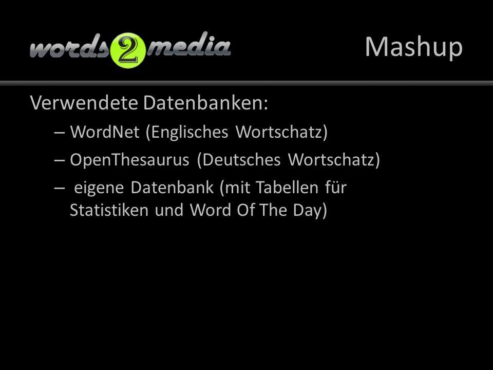 Mashup Verwendete Datenbanken: – WordNet (Englisches Wortschatz) – OpenThesaurus (Deutsches Wortschatz) – eigene Datenbank (mit Tabellen für Statistiken und Word Of The Day)