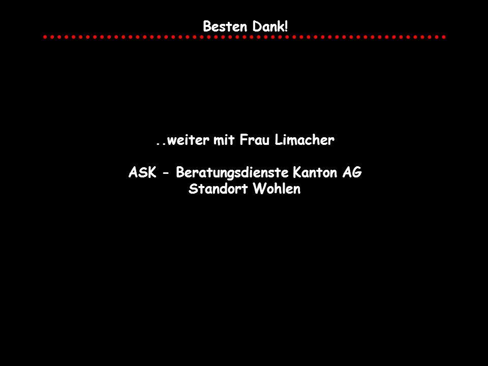 Besten Dank!..weiter mit Frau Limacher ASK - Beratungsdienste Kanton AG Standort Wohlen