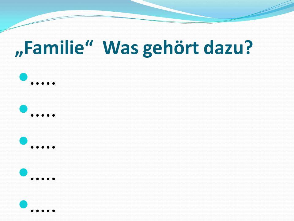 """""""Familie"""" Was gehört dazu? ….."""