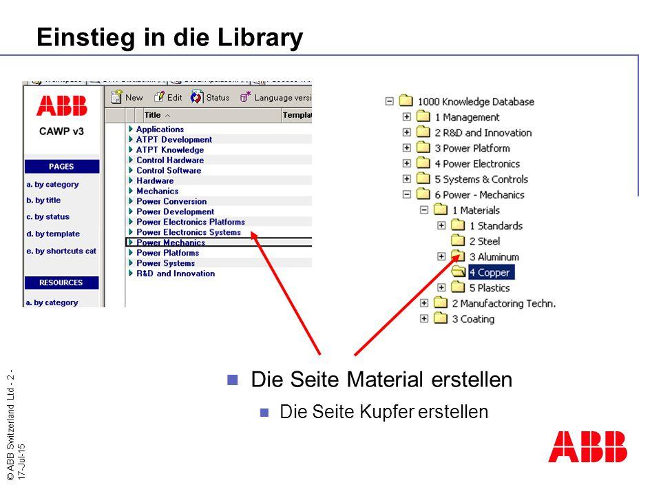 © ABB Switzerland Ltd - 2 - 17-Jul-15 Einstieg in die Library Die Seite Material erstellen Die Seite Kupfer erstellen