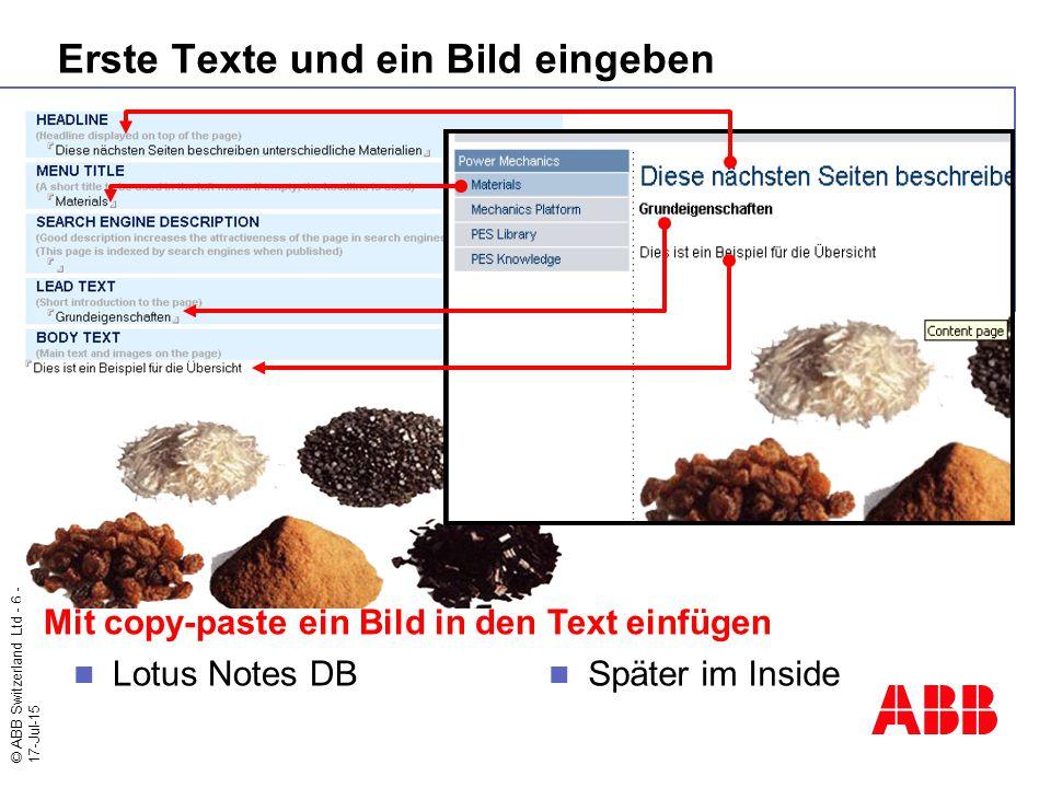 © ABB Switzerland Ltd - 6 - 17-Jul-15 Erste Texte und ein Bild eingeben Lotus Notes DB Später im Inside Mit copy-paste ein Bild in den Text einfügen