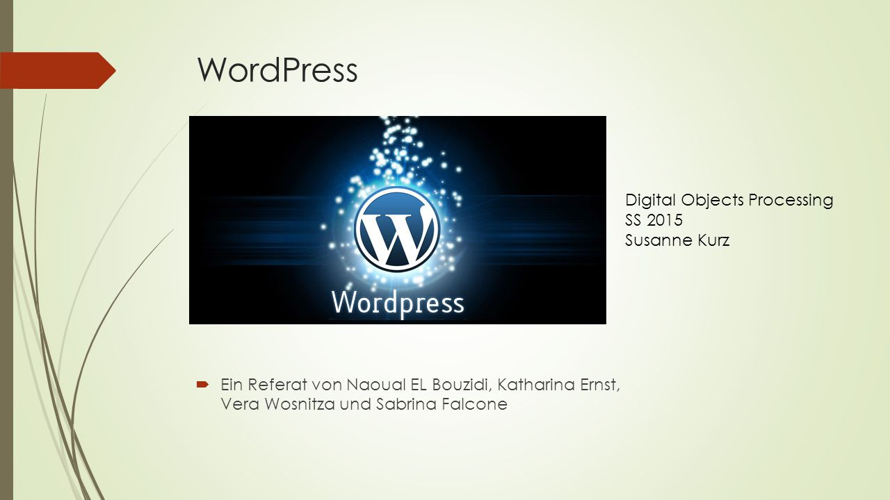 WordPress  Ein Referat von Naoual EL Bouzidi, Katharina Ernst, Vera Wosnitza und Sabrina Falcone Digital Objects Processing SS 2015 Susanne Kurz