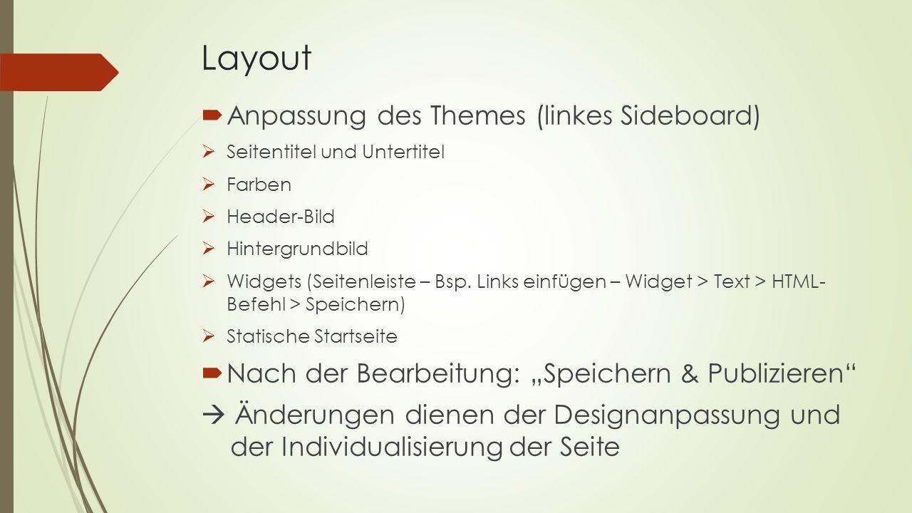 Layout  Anpassung des Themes (linkes Sideboard)  Seitentitel und Untertitel  Farben  Header-Bild  Hintergrundbild  Widgets (Seitenleiste – Bsp.