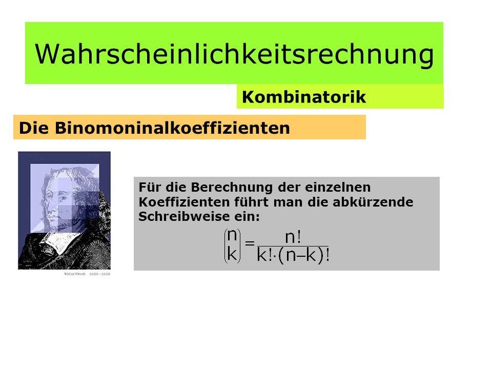 Wahrscheinlichkeitsrechnung Kombinatorik Die Binomoninalkoeffizienten Für die Berechnung der einzelnen Koeffizienten führt man die abkürzende Schreibweise ein: