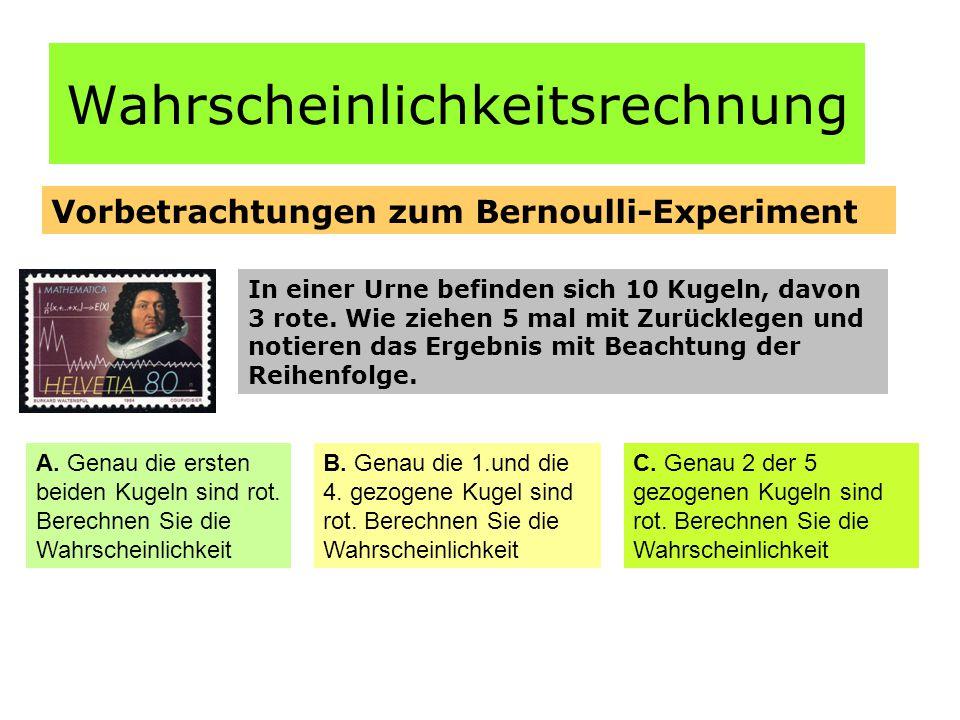 Wahrscheinlichkeitsrechnung Vorbetrachtungen zum Bernoulli-Experiment In einer Urne befinden sich 10 Kugeln, davon 3 rote.