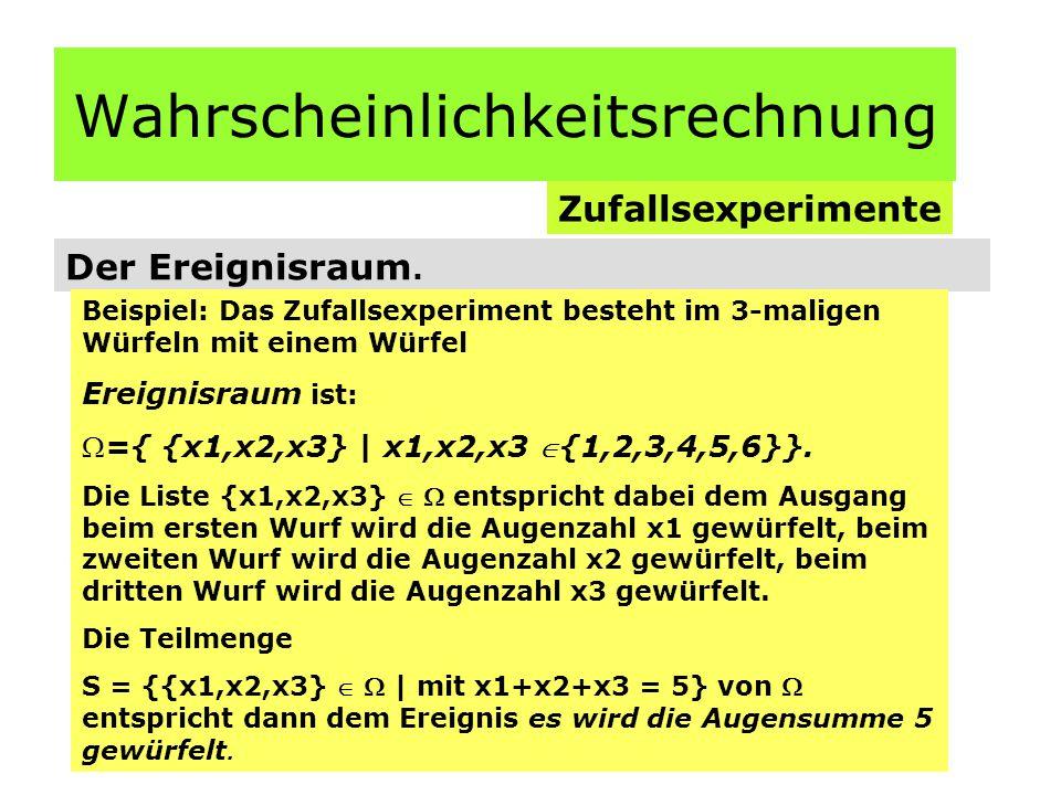 Wahrscheinlichkeitsrechnung Der Begriff der Wahrscheinlichkeit Definition: Jedem Ereignis A   wird eine Zahl P[A]   zugeordnet mit den folgenden Eigenschaften: 1.P[] = 1 2.Für alle Ereignisse A   gilt P[A]  0 3.