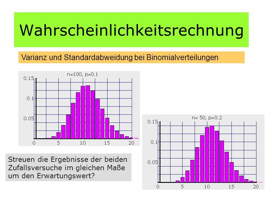 Wahrscheinlichkeitsrechnung Varianz und Standardabweidung bei Binomialverteilungen Streuen die Ergebnisse der beiden Zufallsversuche im gleichen Maße um den Erwartungswert?