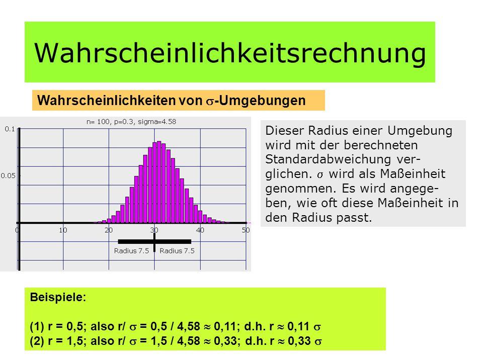 Wahrscheinlichkeitsrechnung Wahrscheinlichkeiten von  -Umgebungen Dieser Radius einer Umgebung wird mit der berechneten Standardabweichung ver- glichen.