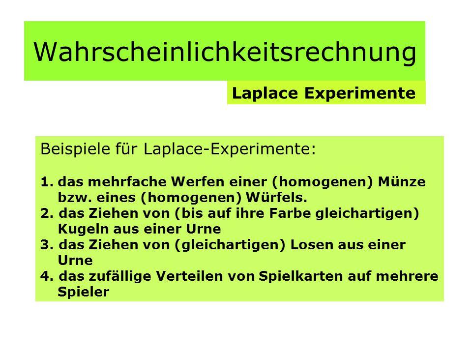 Wahrscheinlichkeitsrechnung Laplace Experimente Beispiele für Laplace-Experimente: 1.das mehrfache Werfen einer (homogenen) Münze bzw.
