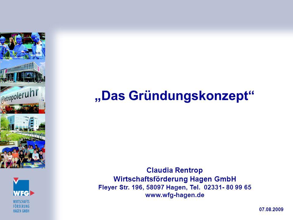 """""""Das Gründungskonzept"""" Claudia Rentrop Wirtschaftsförderung Hagen GmbH Fleyer Str. 196, 58097 Hagen, Tel. 02331- 80 99 65 www.wfg-hagen.de 07.08.2009"""