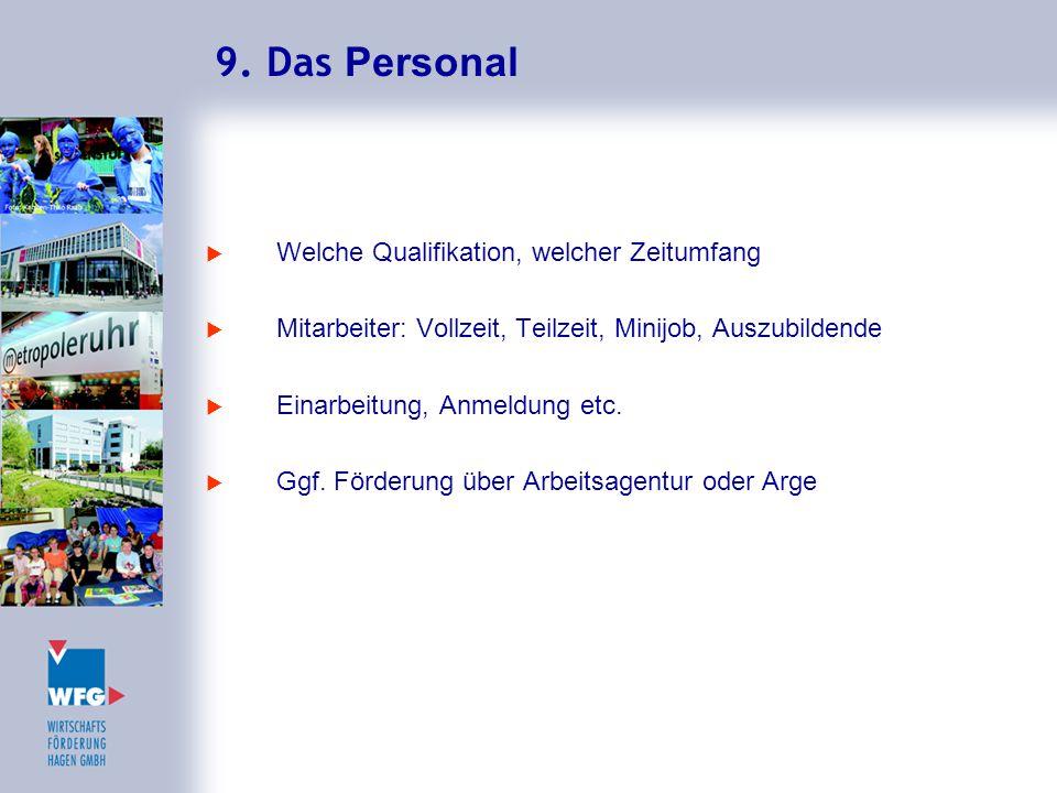9. Das Personal  Welche Qualifikation, welcher Zeitumfang  Mitarbeiter: Vollzeit, Teilzeit, Minijob, Auszubildende  Einarbeitung, Anmeldung etc. 