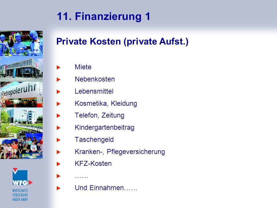 11. Finanzierung 1 Private Kosten (private Aufst.)  Miete  Nebenkosten  Lebensmittel  Kosmetika, Kleidung  Telefon, Zeitung  Kindergartenbeitrag