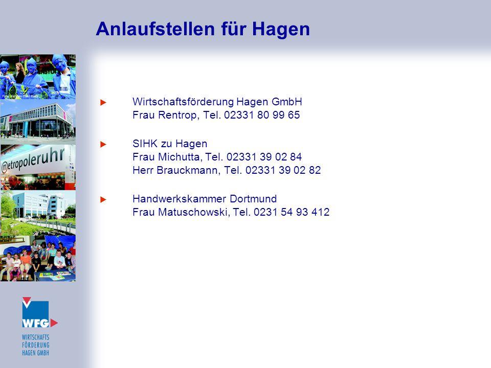Anlaufstellen für Hagen  Wirtschaftsförderung Hagen GmbH Frau Rentrop, Tel. 02331 80 99 65  SIHK zu Hagen Frau Michutta, Tel. 02331 39 02 84 Herr Br