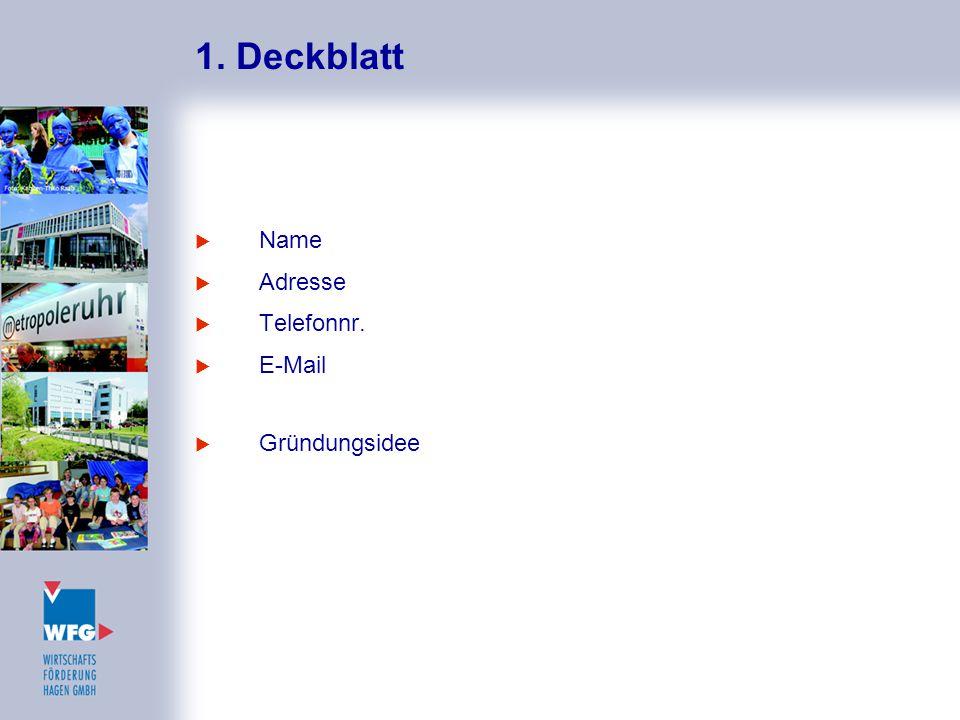 1. Deckblatt  Name  Adresse  Telefonnr.  E-Mail  Gründungsidee