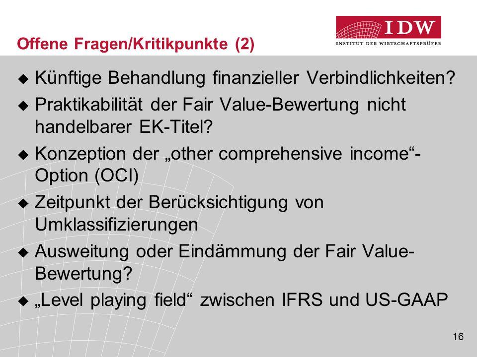16 Offene Fragen/Kritikpunkte (2)  Künftige Behandlung finanzieller Verbindlichkeiten?  Praktikabilität der Fair Value-Bewertung nicht handelbarer E