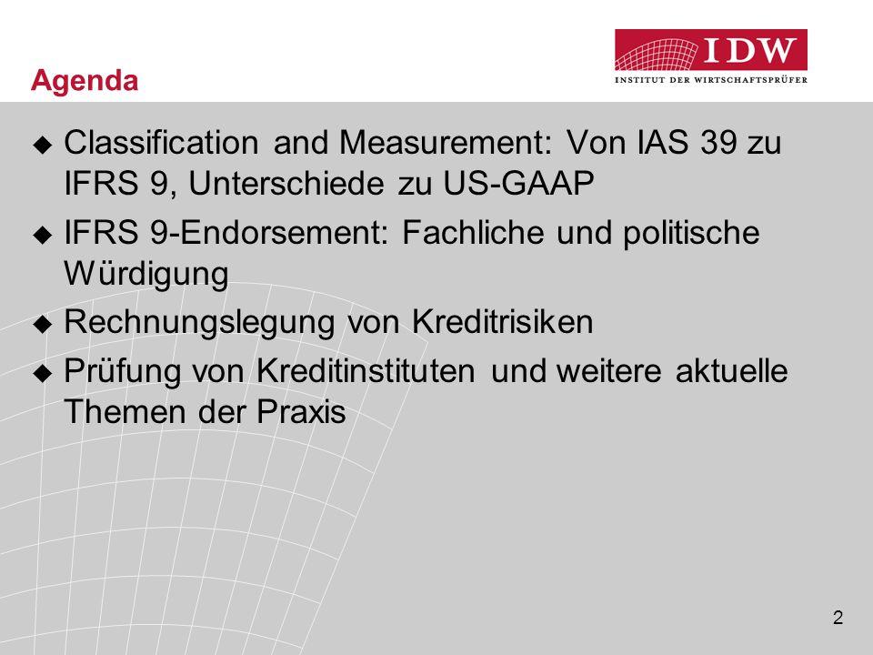 2 Agenda  Classification and Measurement: Von IAS 39 zu IFRS 9, Unterschiede zu US-GAAP  IFRS 9-Endorsement: Fachliche und politische Würdigung  Re