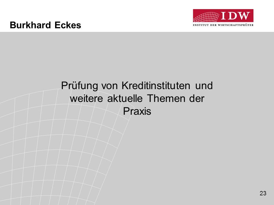 23 Burkhard Eckes Prüfung von Kreditinstituten und weitere aktuelle Themen der Praxis
